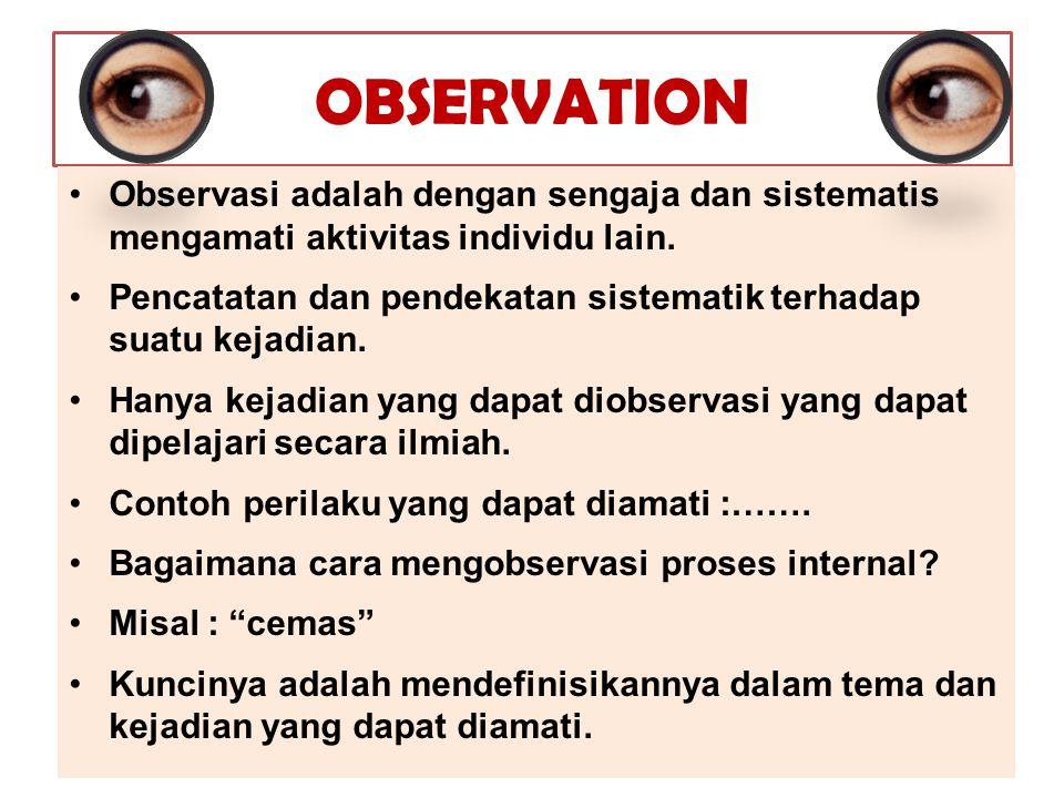 OBSERVATION Observasi adalah dengan sengaja dan sistematis mengamati aktivitas individu lain.