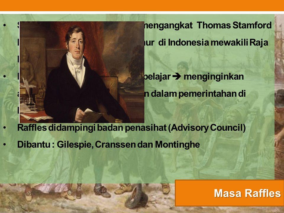 Sebagai langkah awal Inggris mengangkat Thomas Stamford Raffles sebagai Letnan Gubernur di Indonesia mewakili Raja Muda Lord Minto