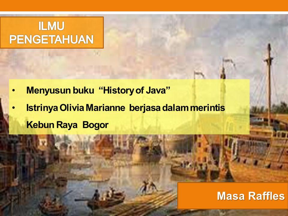ILMU PENGETAHUAN Masa Raffles Menyusun buku History of Java