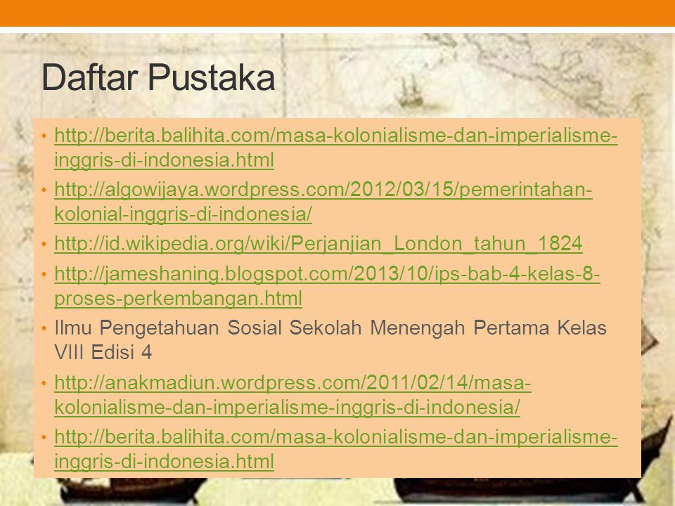 Daftar Pustaka http://berita.balihita.com/masa-kolonialisme-dan-imperialisme-inggris-di-indonesia.html.
