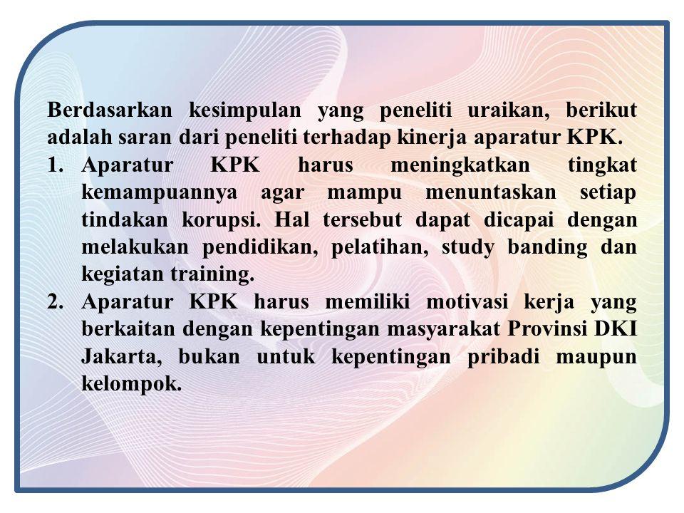 Berdasarkan kesimpulan yang peneliti uraikan, berikut adalah saran dari peneliti terhadap kinerja aparatur KPK.