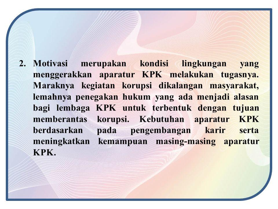 2. Motivasi merupakan kondisi lingkungan yang menggerakkan aparatur KPK melakukan tugasnya.