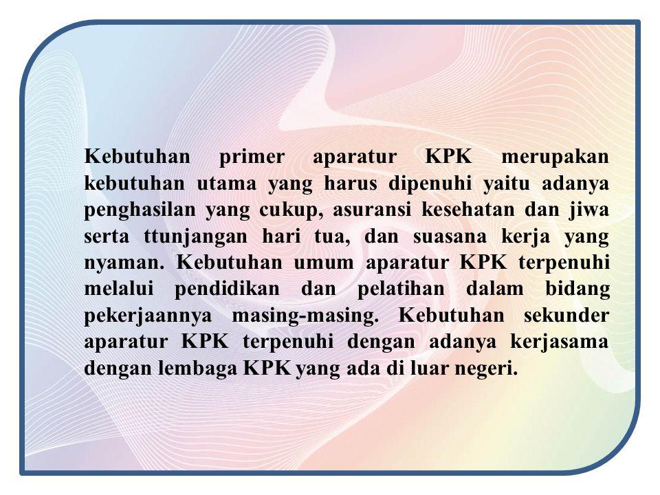 Kebutuhan primer aparatur KPK merupakan kebutuhan utama yang harus dipenuhi yaitu adanya penghasilan yang cukup, asuransi kesehatan dan jiwa serta ttunjangan hari tua, dan suasana kerja yang nyaman.