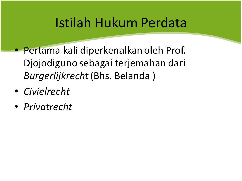 Istilah Hukum Perdata Pertama kali diperkenalkan oleh Prof. Djojodiguno sebagai terjemahan dari Burgerlijkrecht (Bhs. Belanda )