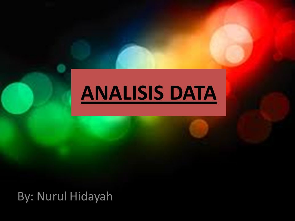 ANALISIS DATA By: Nurul Hidayah
