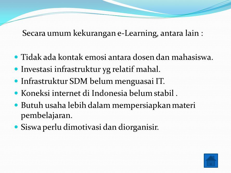 Secara umum kekurangan e-Learning, antara lain :