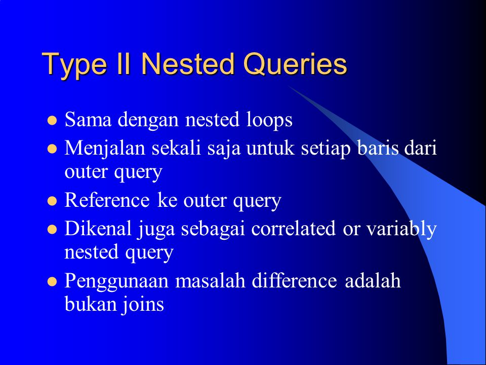 Type II Nested Queries Sama dengan nested loops