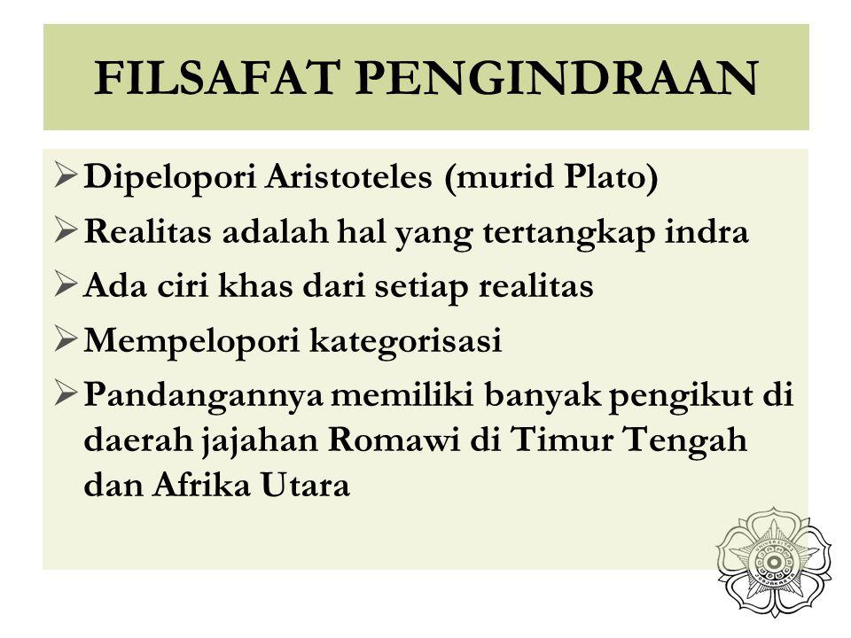 FILSAFAT PENGINDRAAN Dipelopori Aristoteles (murid Plato)