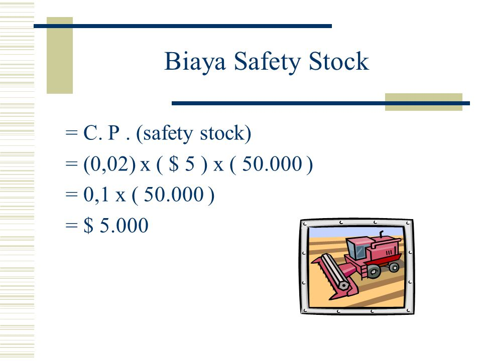 Biaya Safety Stock = C. P . (safety stock)