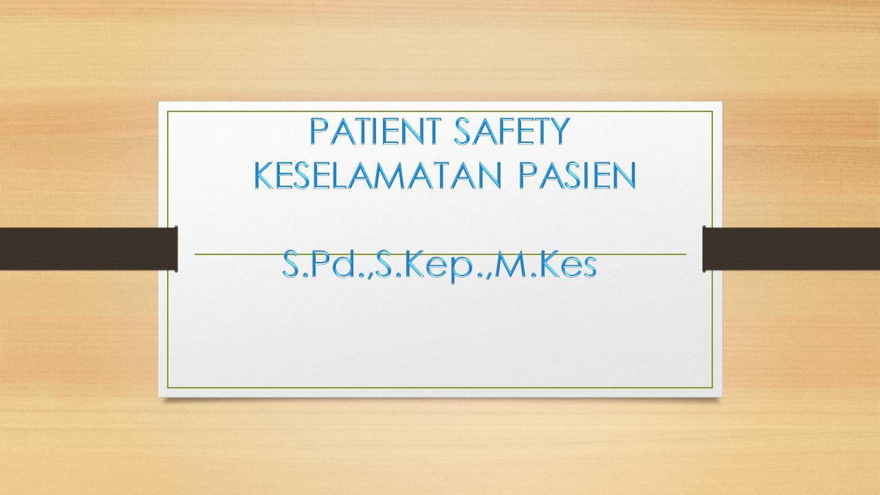 PATIENT SAFETY KESELAMATAN PASIEN S.Pd.,S.Kep.,M.Kes
