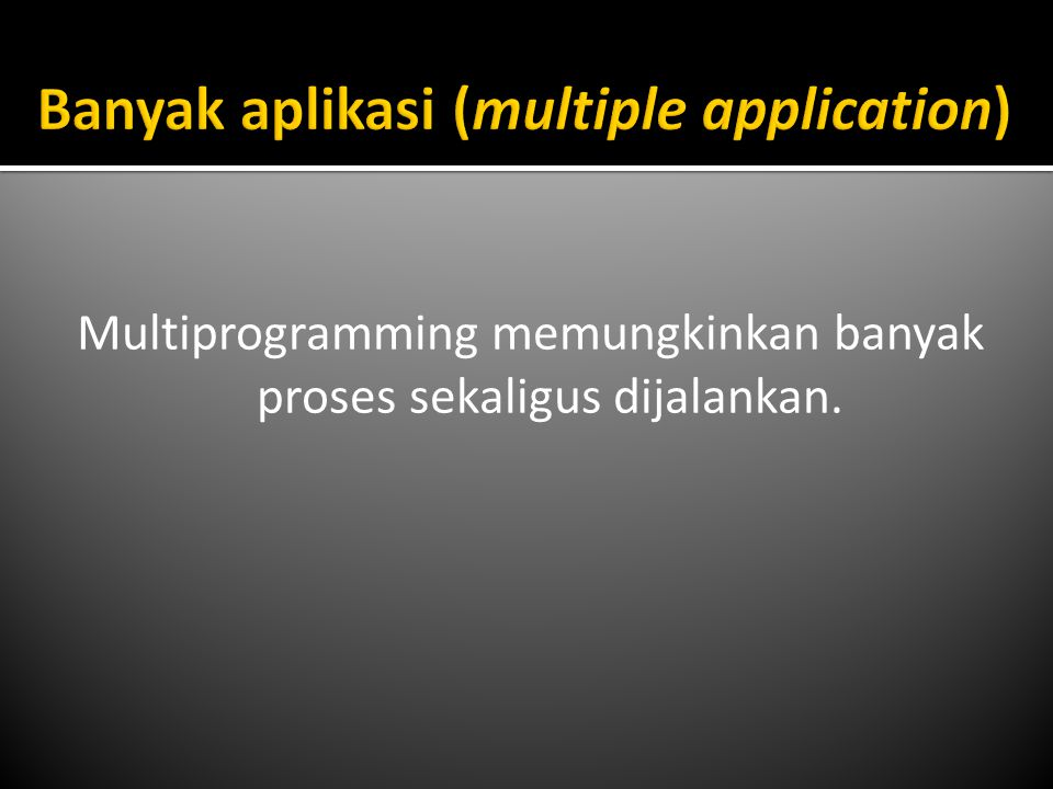 Banyak aplikasi (multiple application)