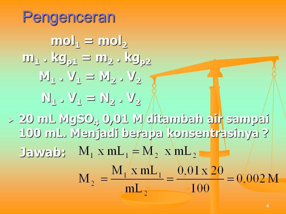 Pengenceran mol1 = mol2 m1 . kgp1 = m2 . kgp2 M1 . V1 = M2 . V2