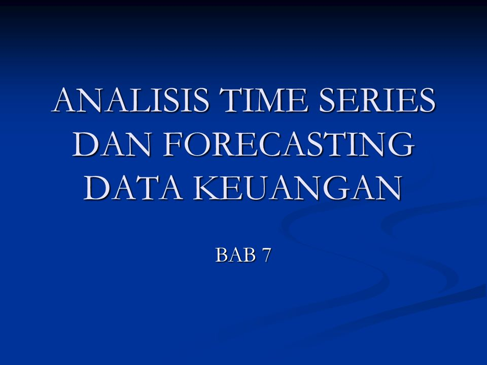 ANALISIS TIME SERIES DAN FORECASTING DATA KEUANGAN