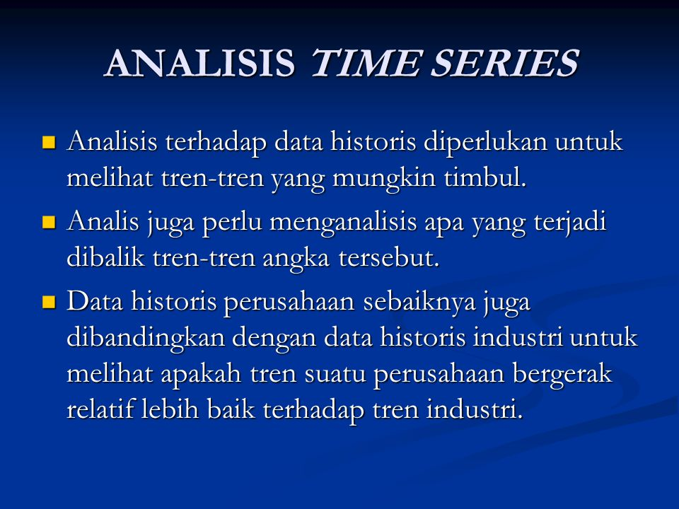 ANALISIS TIME SERIES Analisis terhadap data historis diperlukan untuk melihat tren‑tren yang mungkin timbul.