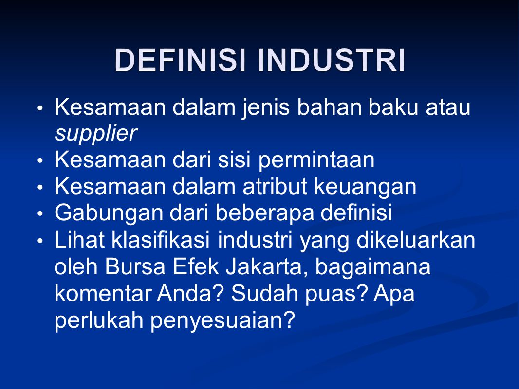 DEFINISI INDUSTRI Kesamaan dalam jenis bahan baku atau supplier