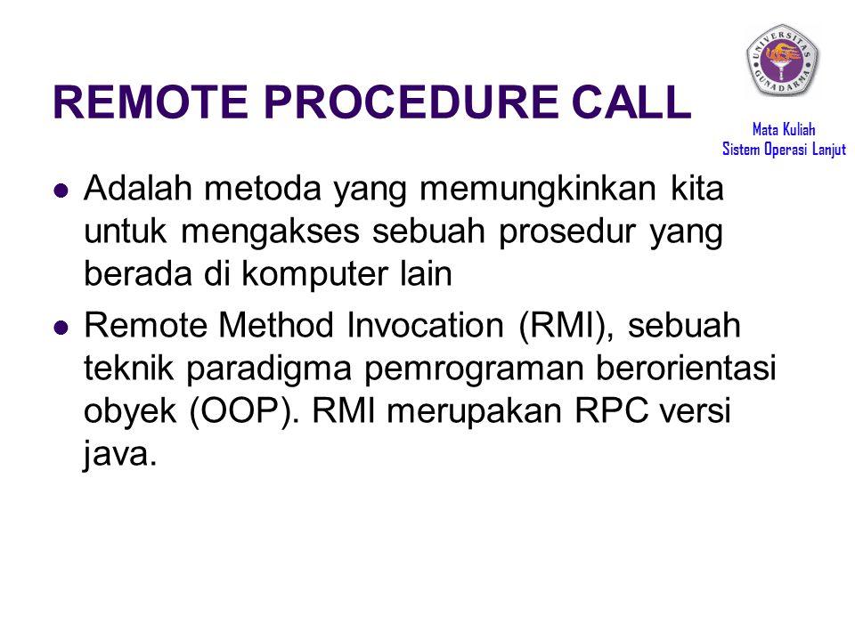 REMOTE PROCEDURE CALL Adalah metoda yang memungkinkan kita untuk mengakses sebuah prosedur yang berada di komputer lain.