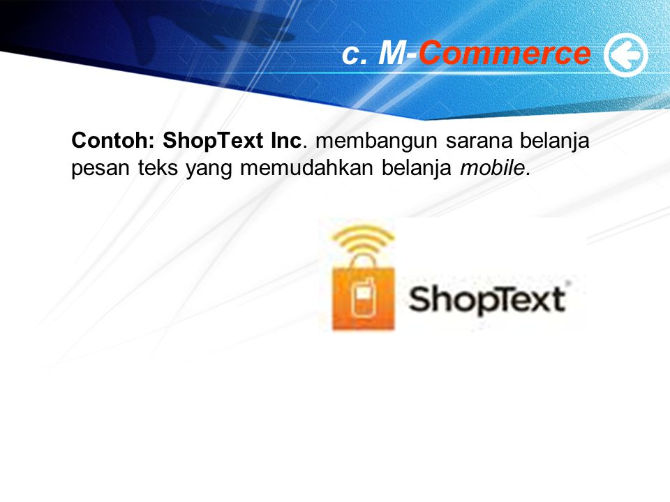 c. M-Commerce Contoh: ShopText Inc.