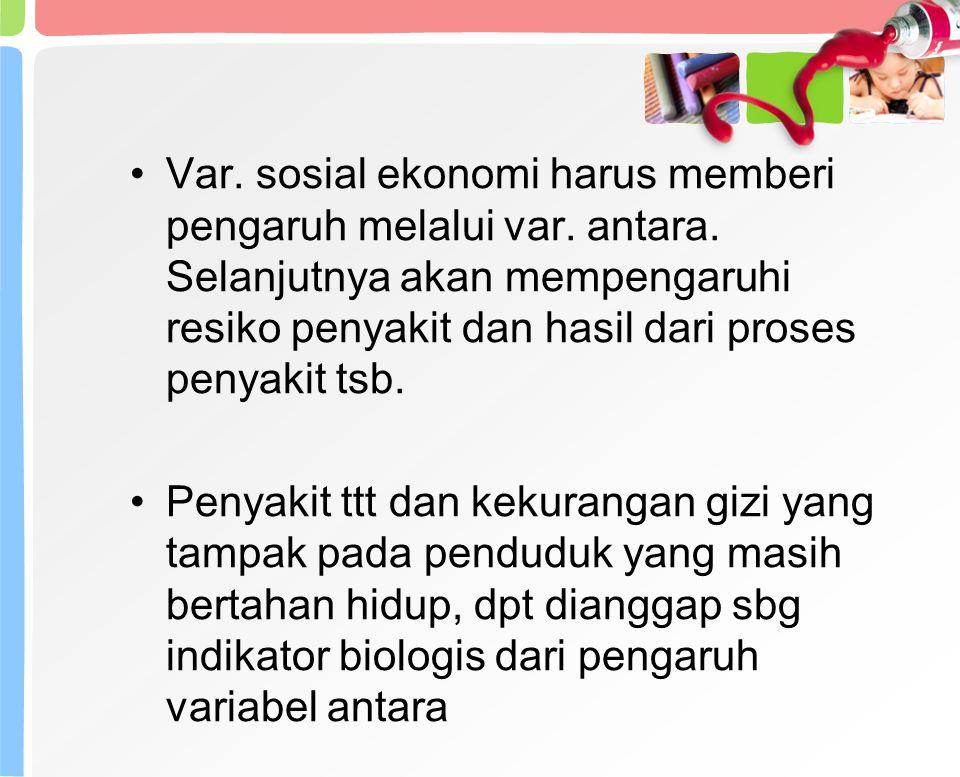 Var. sosial ekonomi harus memberi pengaruh melalui var. antara