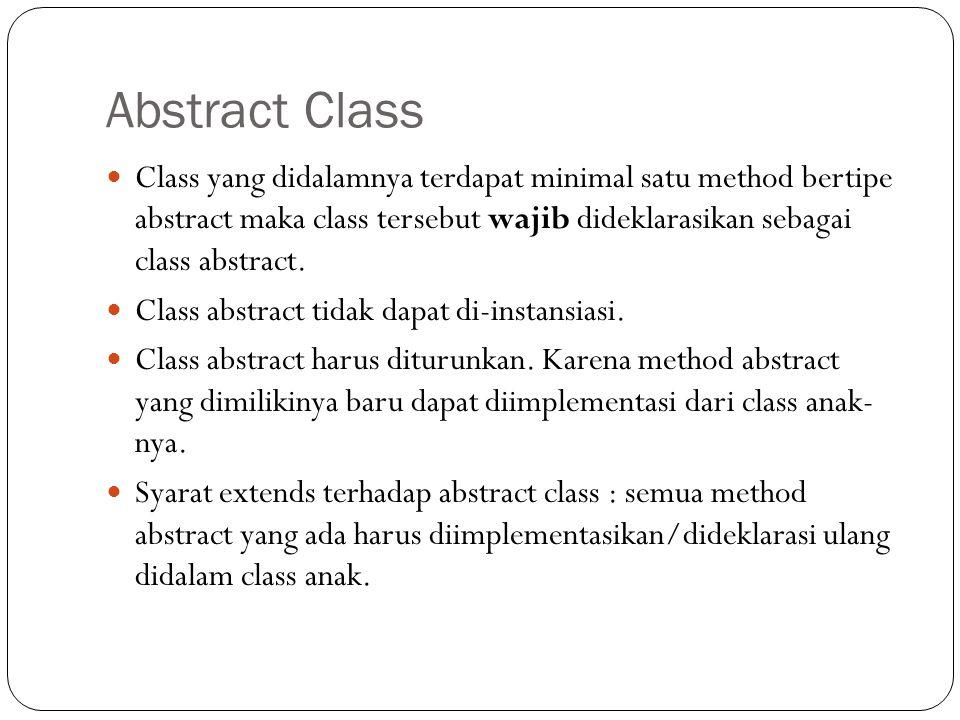 Abstract Class Class yang didalamnya terdapat minimal satu method bertipe abstract maka class tersebut wajib dideklarasikan sebagai class abstract.