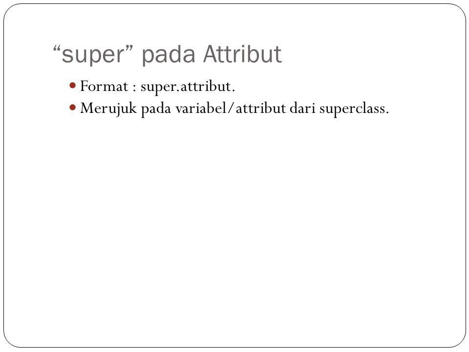 super pada Attribut Format : super.attribut.
