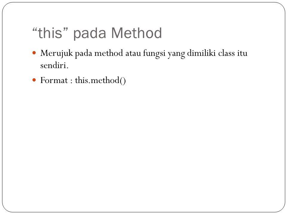 this pada Method Merujuk pada method atau fungsi yang dimiliki class itu sendiri.
