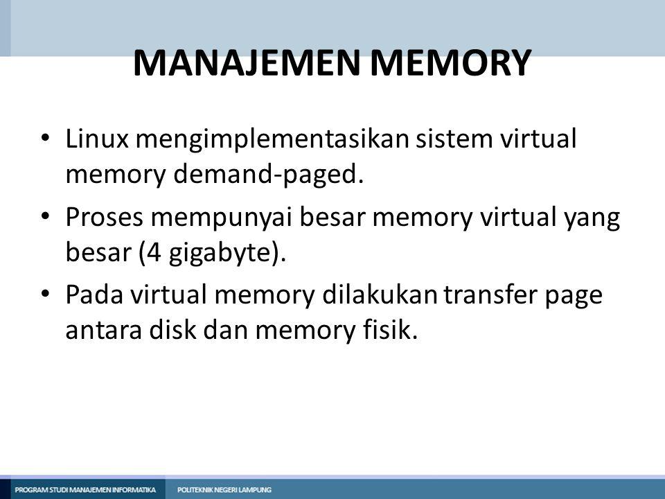 MANAJEMEN MEMORY Linux mengimplementasikan sistem virtual memory demand-paged. Proses mempunyai besar memory virtual yang besar (4 gigabyte).