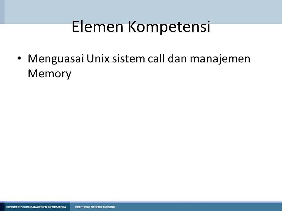 Elemen Kompetensi Menguasai Unix sistem call dan manajemen Memory