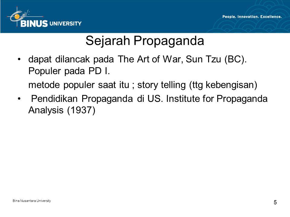 Sejarah Propaganda dapat dilancak pada The Art of War, Sun Tzu (BC). Populer pada PD I. metode populer saat itu ; story telling (ttg kebengisan)