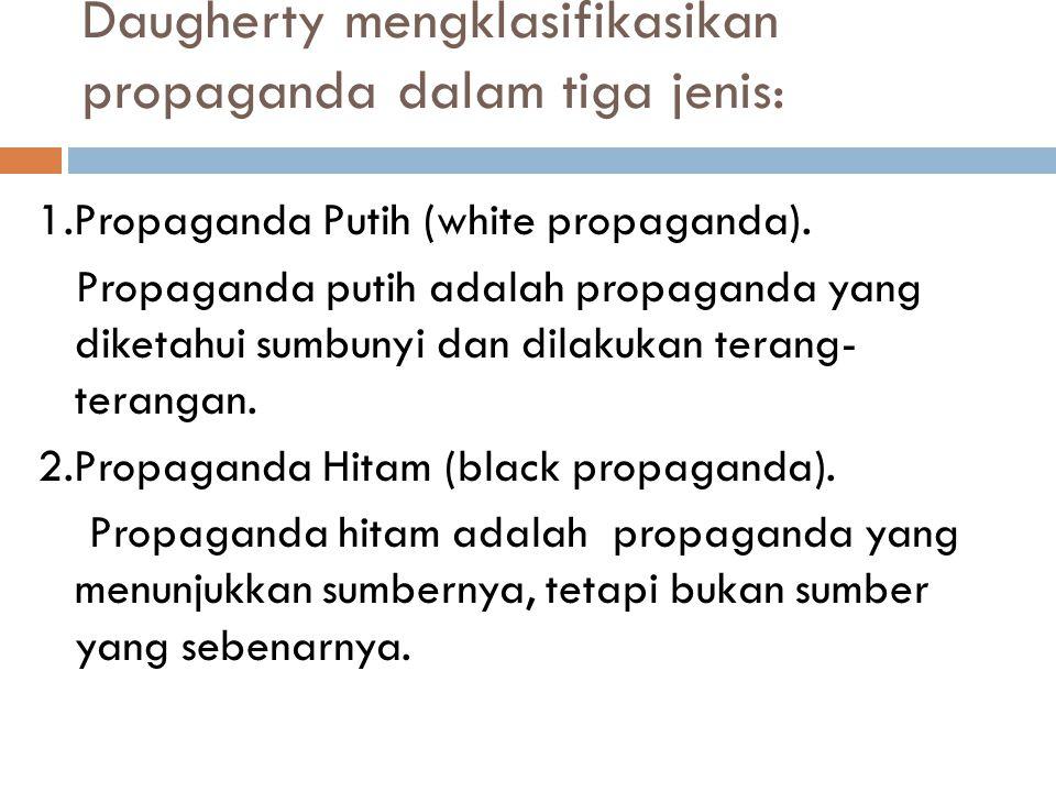 Daugherty mengklasifikasikan propaganda dalam tiga jenis: