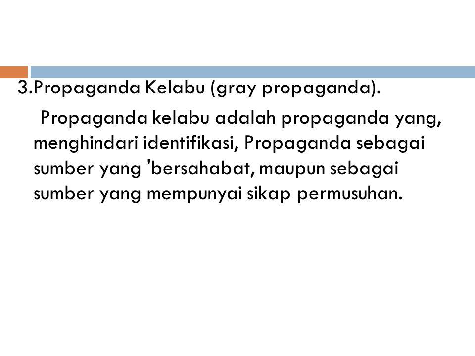 3.Propaganda Kelabu (gray propaganda).