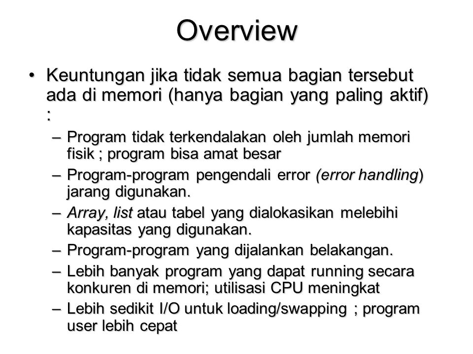 Overview Keuntungan jika tidak semua bagian tersebut ada di memori (hanya bagian yang paling aktif) :