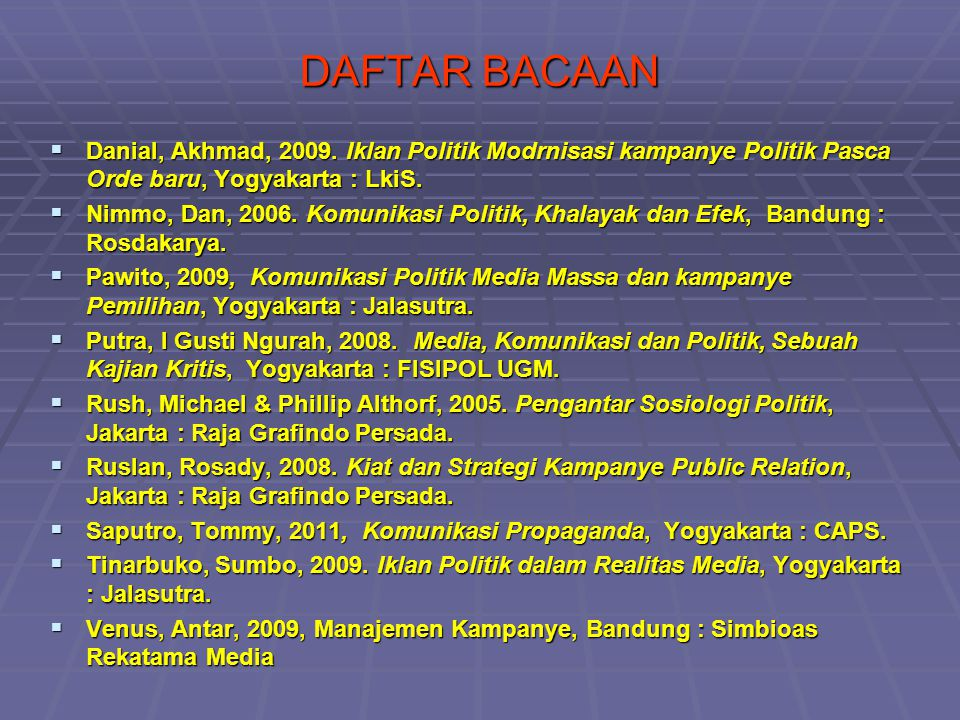 DAFTAR BACAAN Danial, Akhmad, 2009. Iklan Politik Modrnisasi kampanye Politik Pasca Orde baru, Yogyakarta : LkiS.
