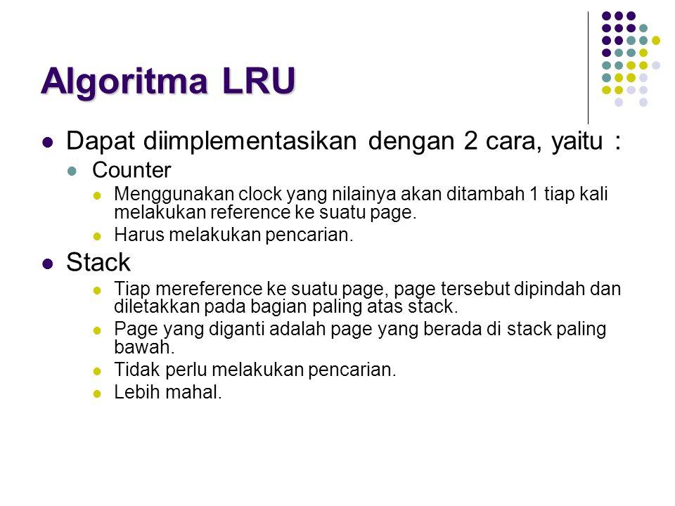 Algoritma LRU Dapat diimplementasikan dengan 2 cara, yaitu : Stack