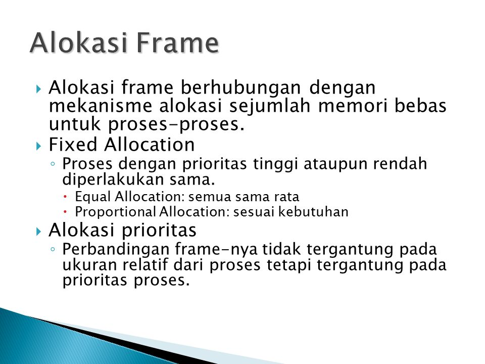 Alokasi Frame Alokasi frame berhubungan dengan mekanisme alokasi sejumlah memori bebas untuk proses-proses.