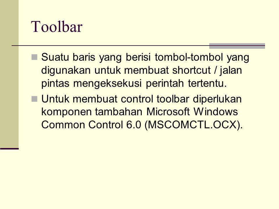 Toolbar Suatu baris yang berisi tombol-tombol yang digunakan untuk membuat shortcut / jalan pintas mengeksekusi perintah tertentu.