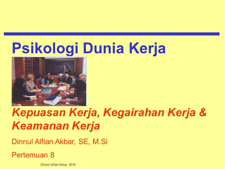 Psikologi Dunia Kerja Kepuasan Kerja, Kegairahan Kerja & Keamanan Kerja. Dinnul Alfian Akbar, SE, M.Si.