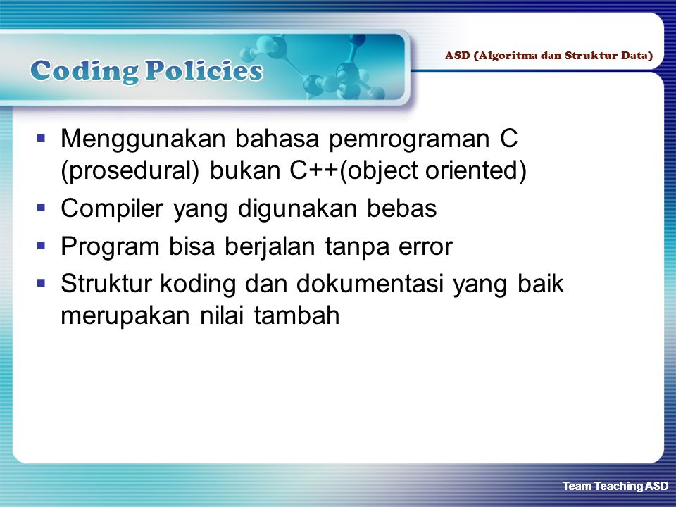 Coding Policies Menggunakan bahasa pemrograman C (prosedural) bukan C++(object oriented) Compiler yang digunakan bebas.