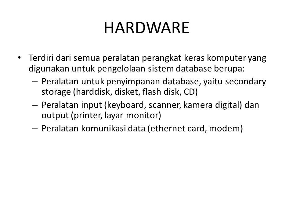 HARDWARE Terdiri dari semua peralatan perangkat keras komputer yang digunakan untuk pengelolaan sistem database berupa: