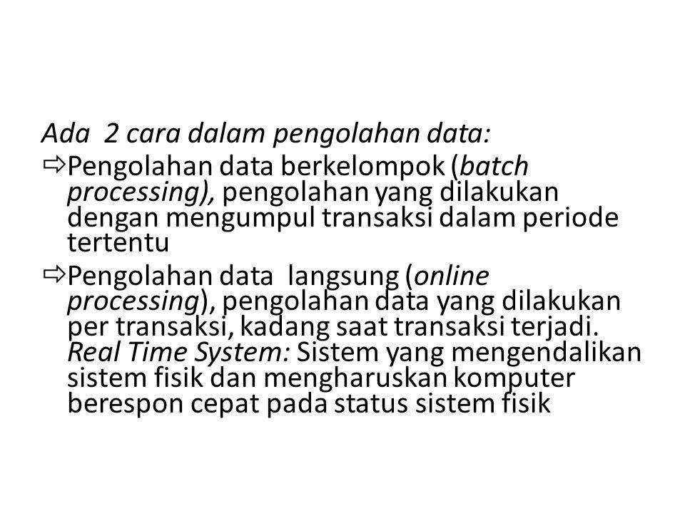 Ada 2 cara dalam pengolahan data: