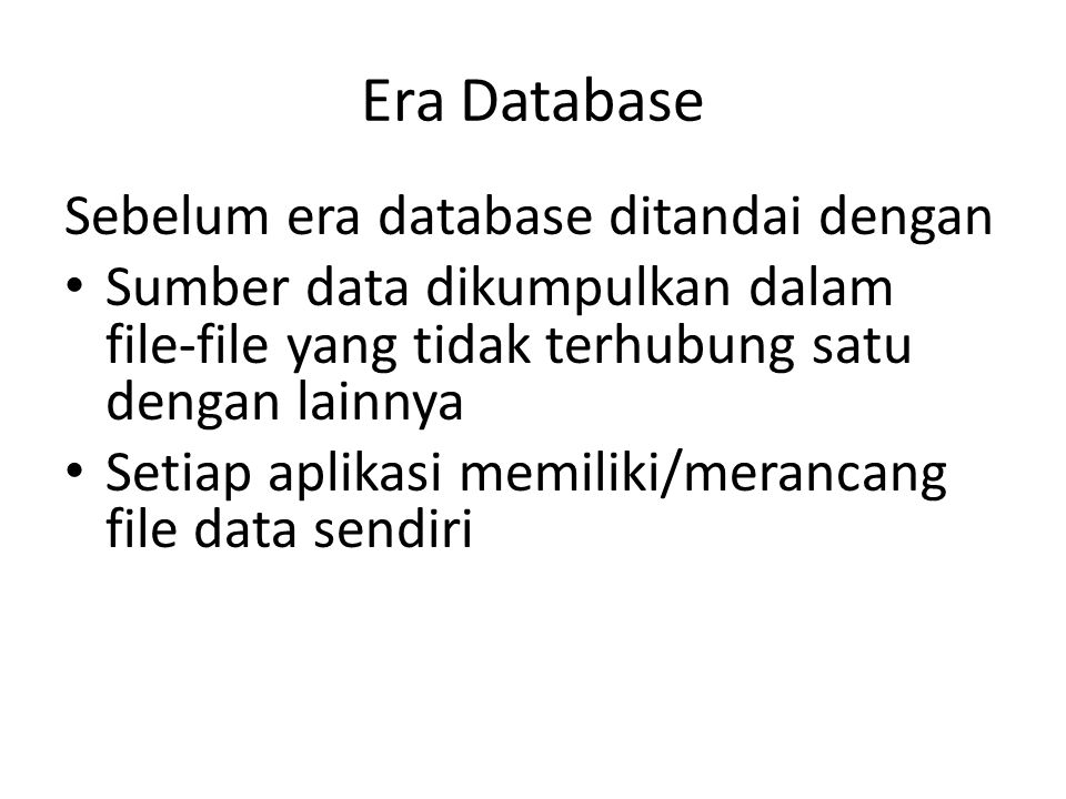 Era Database Sebelum era database ditandai dengan