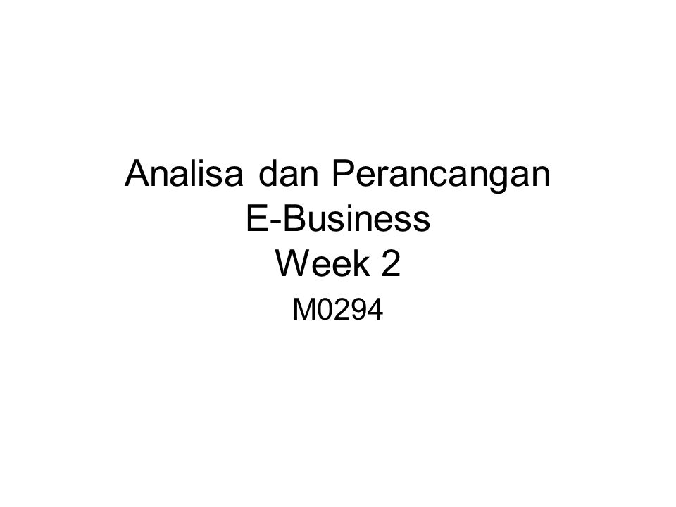 Analisa dan Perancangan E-Business Week 2