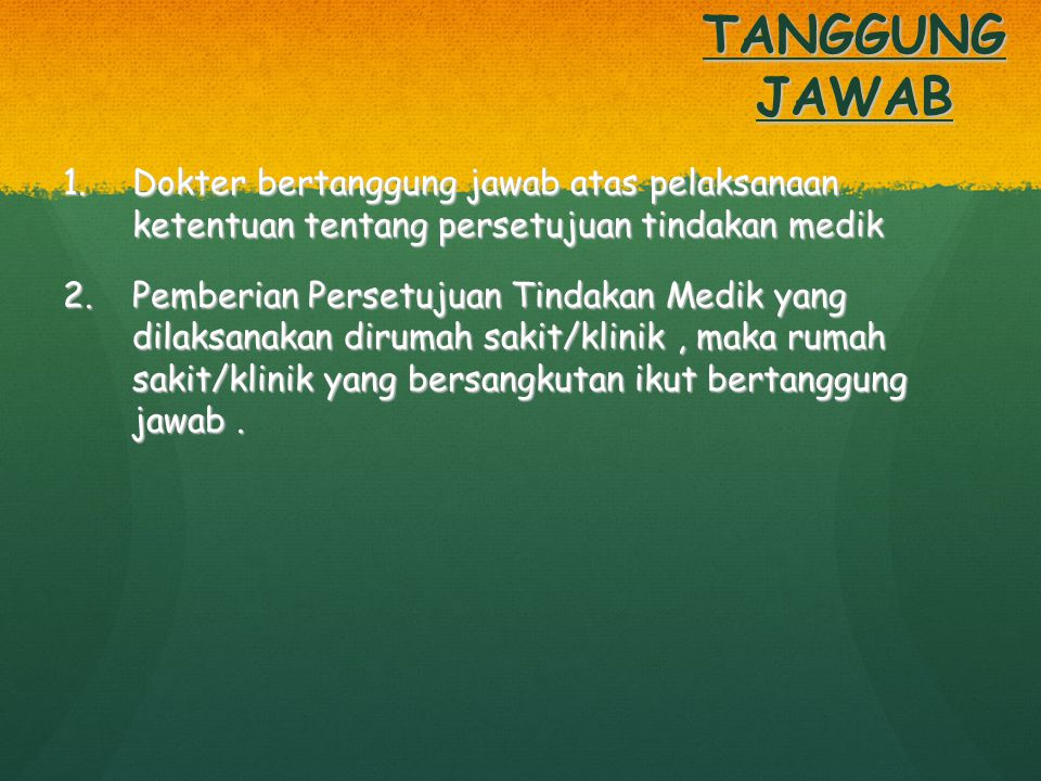TANGGUNG JAWAB Dokter bertanggung jawab atas pelaksanaan ketentuan tentang persetujuan tindakan medik.