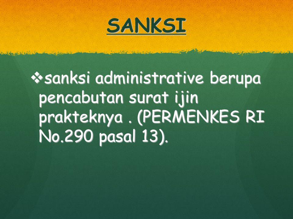 SANKSI sanksi administrative berupa pencabutan surat ijin prakteknya .