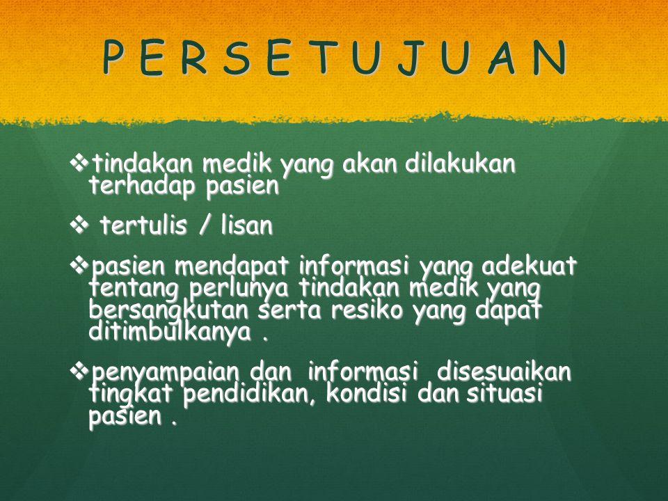 P E R S E T U J U A N tindakan medik yang akan dilakukan terhadap pasien. tertulis / lisan.
