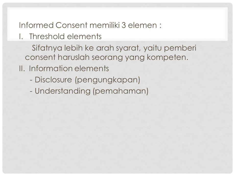 Informed Consent memiliki 3 elemen : I
