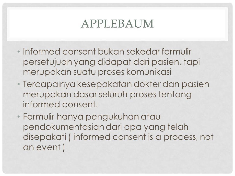 Applebaum Informed consent bukan sekedar formulir persetujuan yang didapat dari pasien, tapi merupakan suatu proses komunikasi.