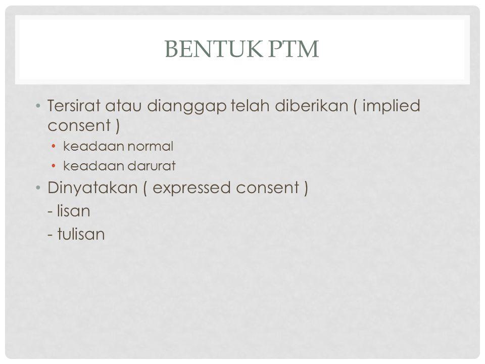 Bentuk PTM Tersirat atau dianggap telah diberikan ( implied consent )