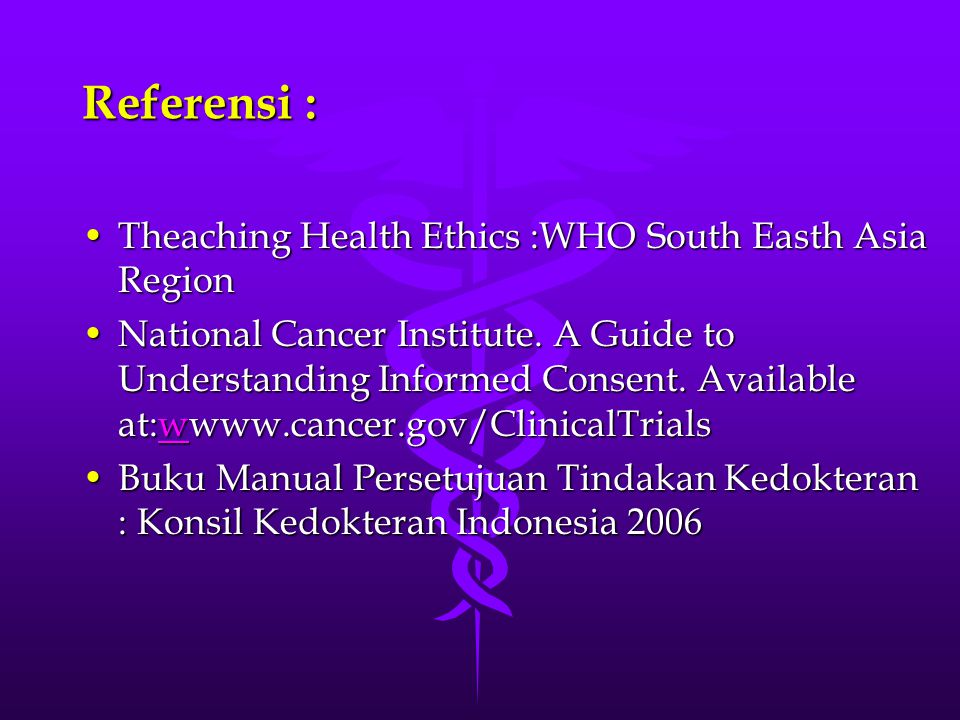 Referensi : Theaching Health Ethics :WHO South Easth Asia Region