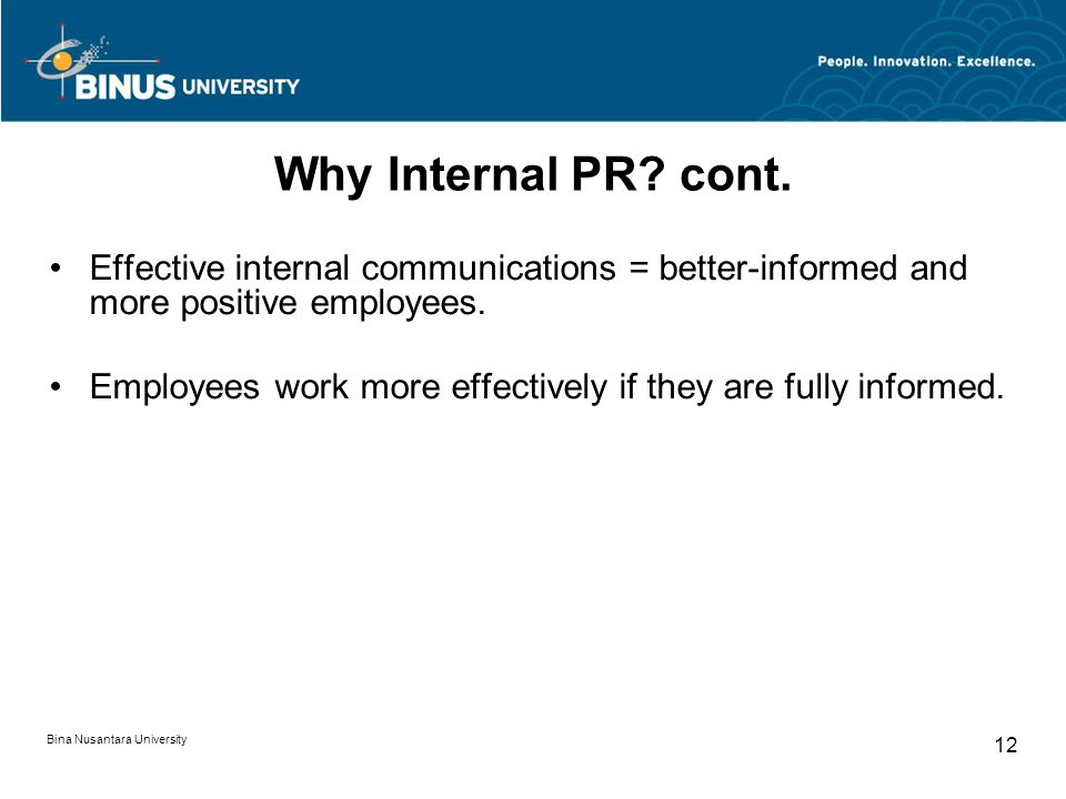 Why Internal PR cont. Effective internal communications = better-informed and more positive employees.