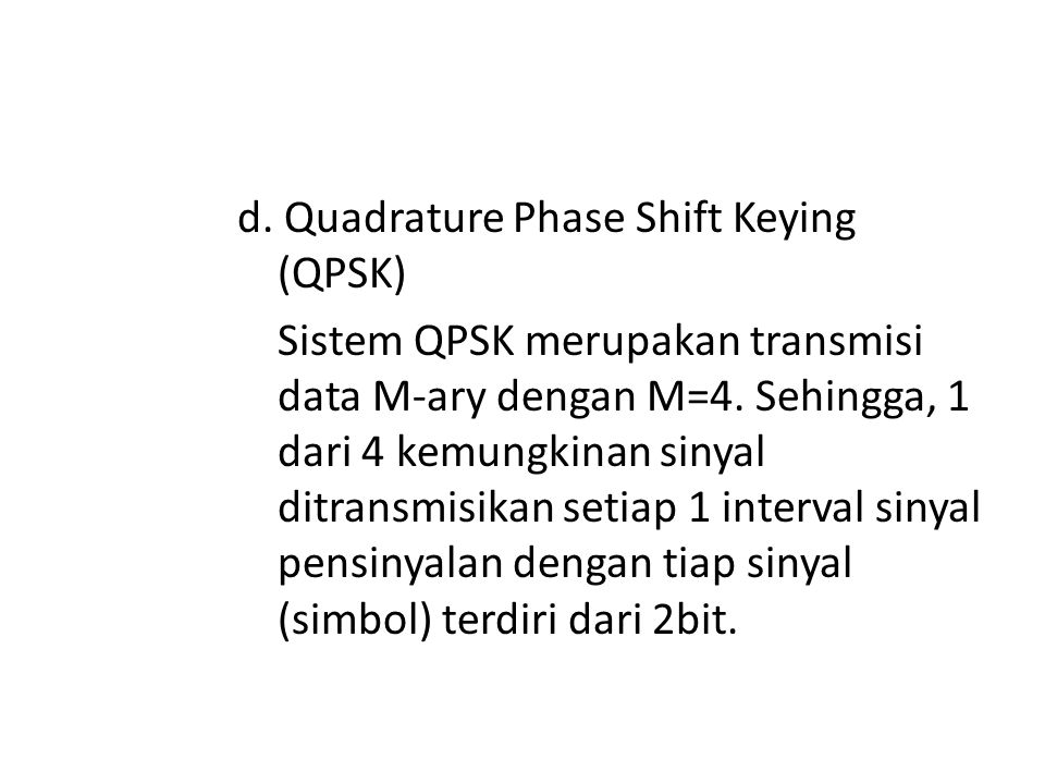 d. Quadrature Phase Shift Keying (QPSK) Sistem QPSK merupakan transmisi data M-ary dengan M=4.